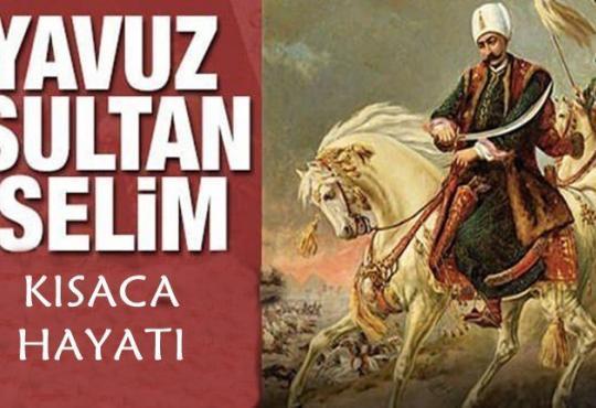 Yavuz Sultan Selim kısaca hayatı